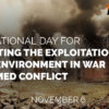 6th Nov: International Day for Preventing the Exploitation of the Environment in War and Armed Conflict
