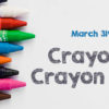 31st March: Crayola Crayon Day